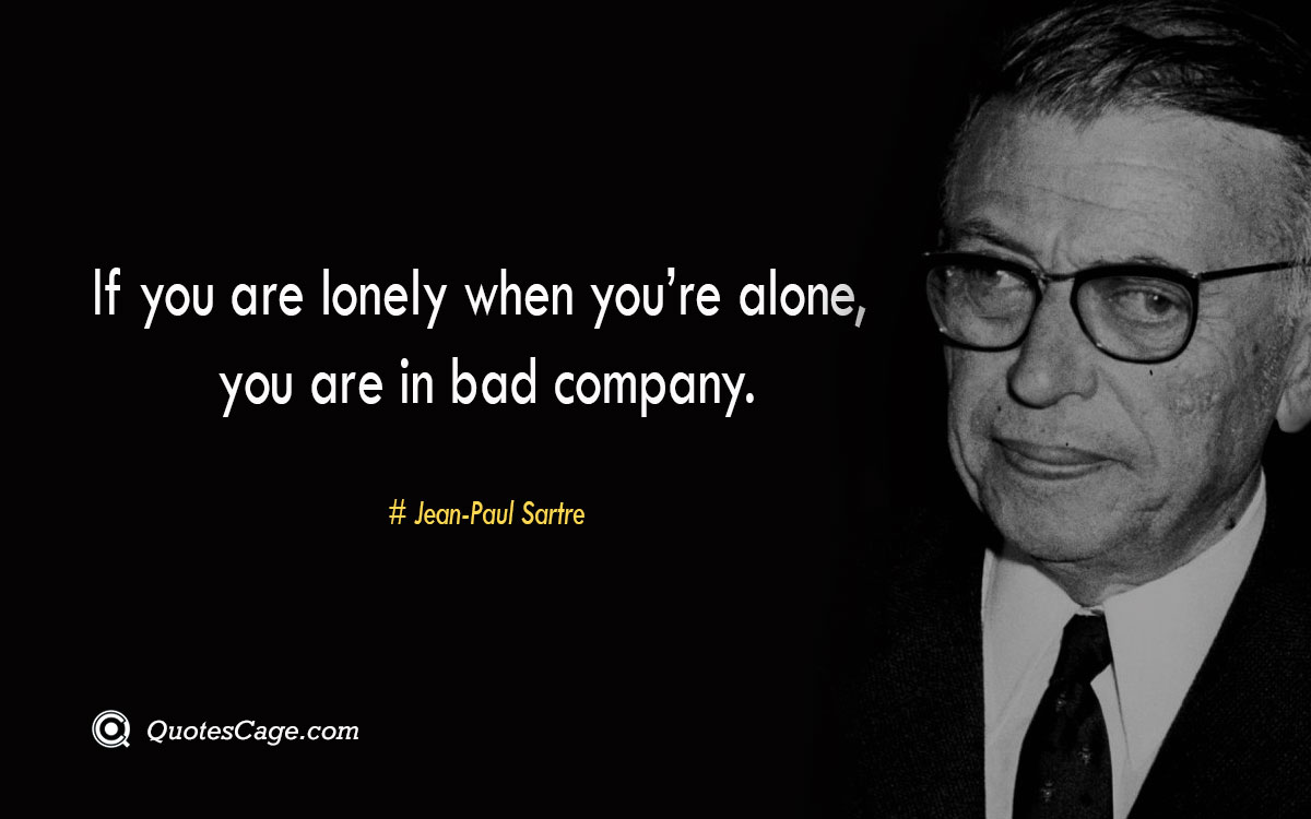 If you are lonely when youre alone you are in bad company.