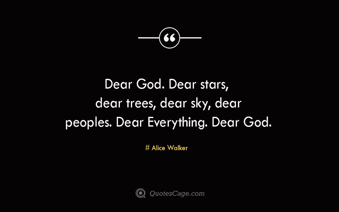 Dear God. Dear stars dear trees dear sky dear peoples. Dear Everything. Dear God. Alice Walker 2