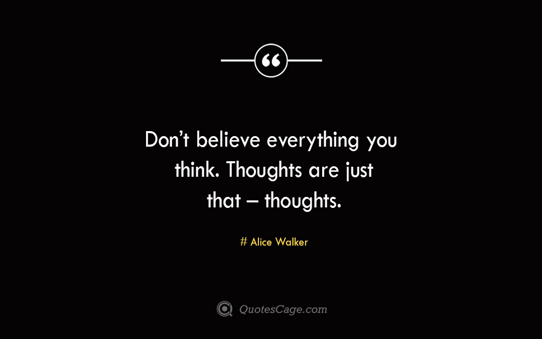 Don t believe everything you think. Thoughts are just that – thoughts.Allan Lokos 1