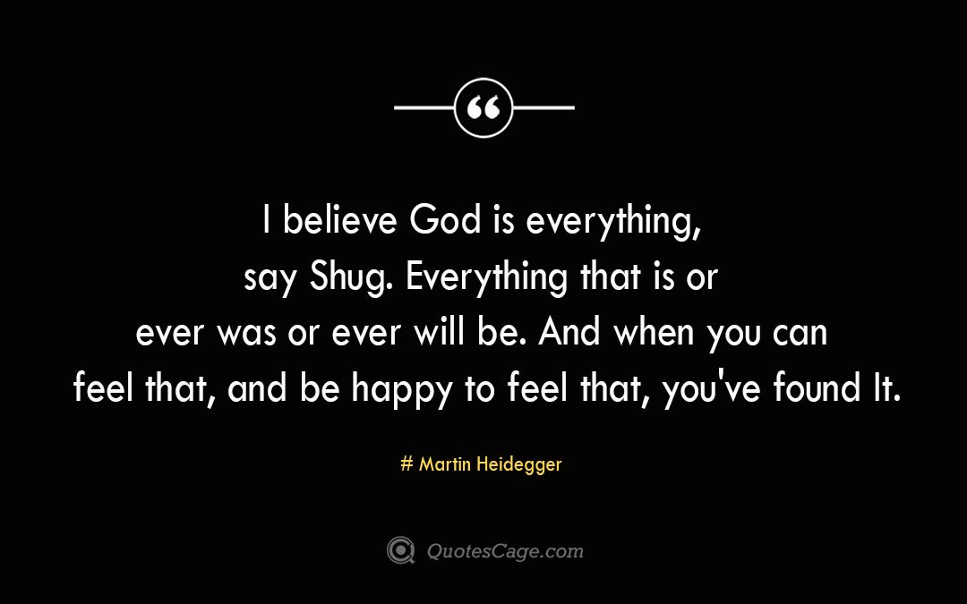 I believe God is everything say Shug. Everything that is or ever was or ever will be. And when you can feel that and be happy to feel that you ve found It. Alice Walker 2