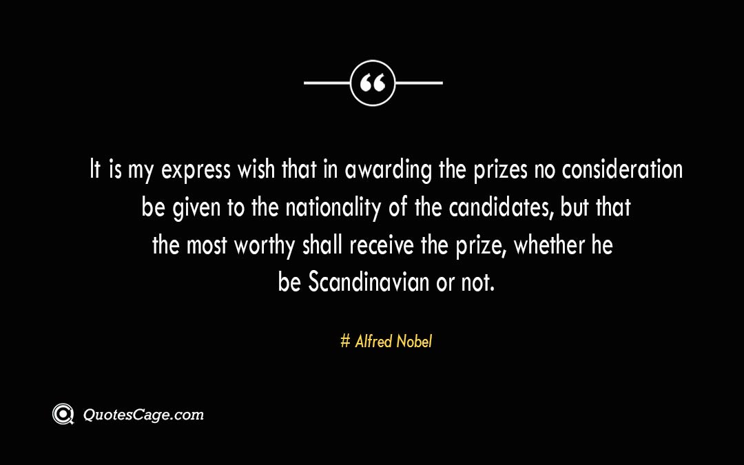 It is my express wish that in awarding the prizes no consideration