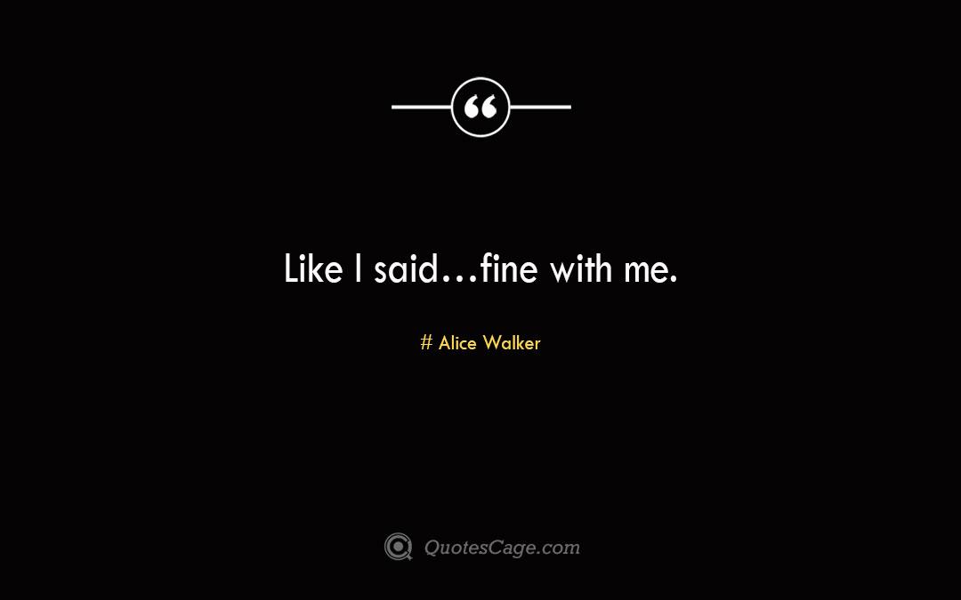 Like I said…fine with me. Alice Walker