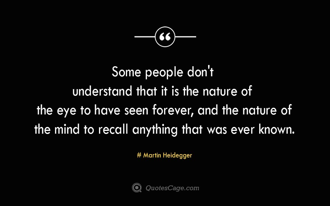 Some people don t understand that it is the nature of the eye to have seen forever and the nature of the mind to recall anything that was ever known. Alice Walker 2