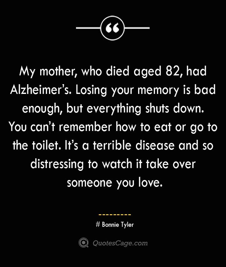 Bonnie Tyler Quotes about Alzheimer
