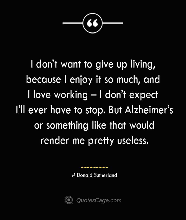 Donald Sutherland Quotes about Alzheimer