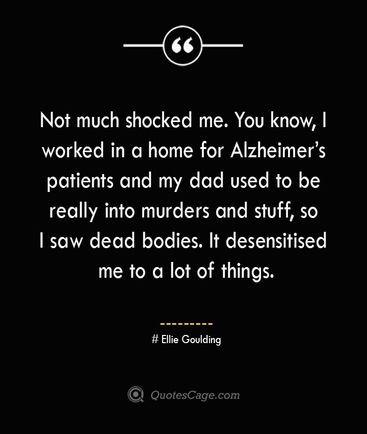 Ellie Goulding Quotes about Alzheimer