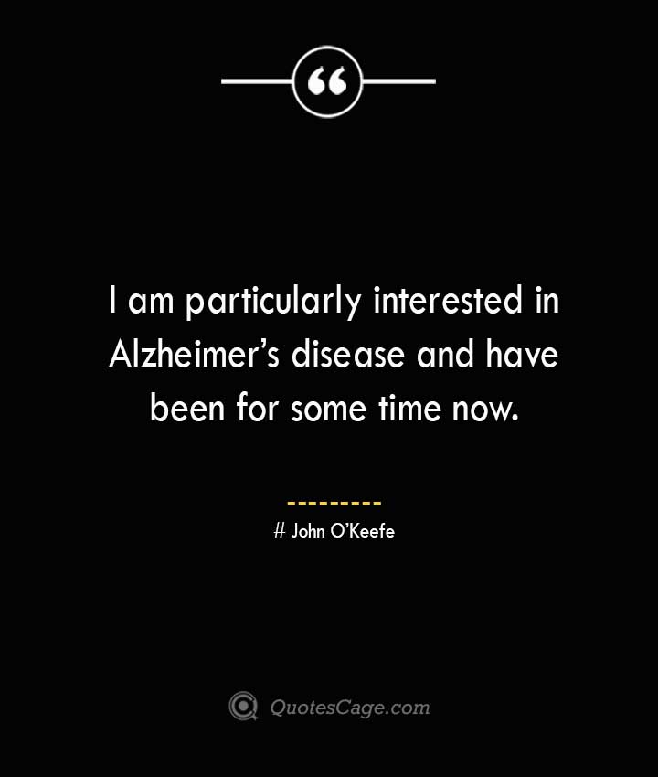 John O'Keefe Quotes about Alzheimer