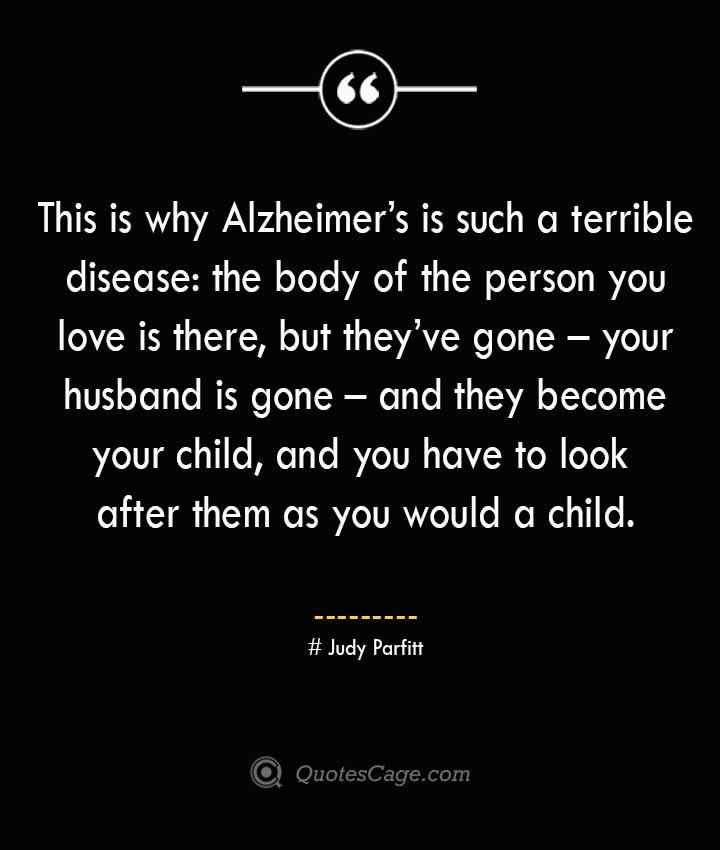 Judy Parfitt Quotes about Alzheimer