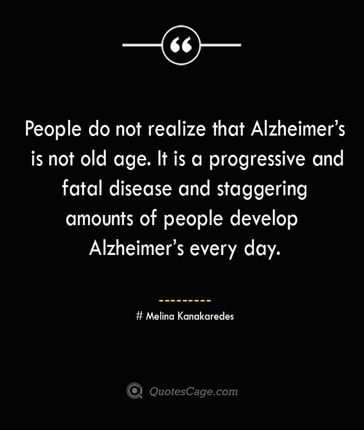 Melina Kanakaredes Quotes about Alzheimer