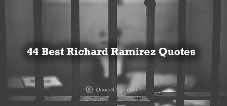 Richard Ramirez Quotes