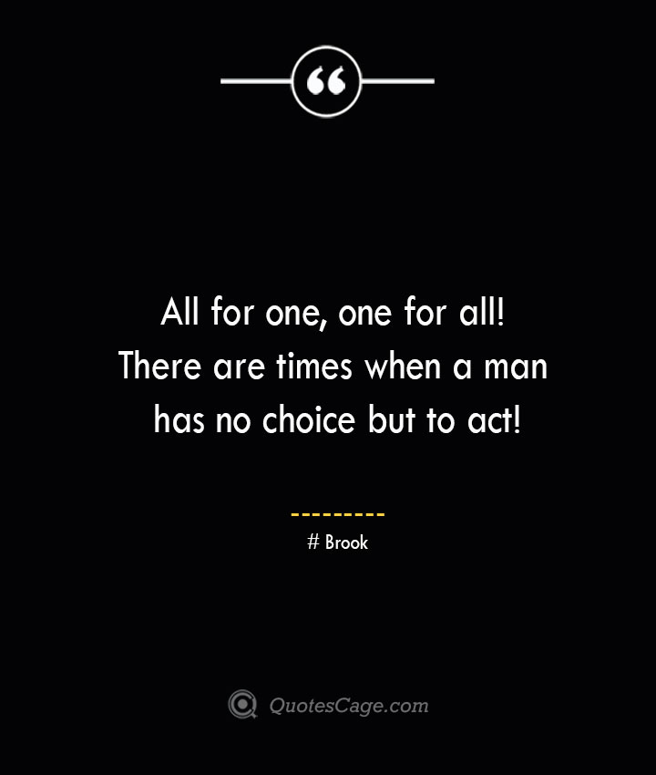 All for one one for all There are times when a man has no choice but to act Brook