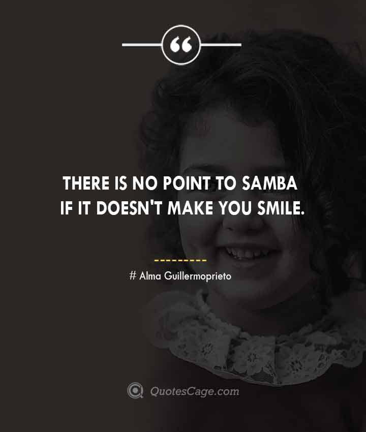 Alma Guillermoprieto quotes about Smile