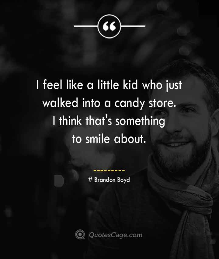 Brandon Boyd quotes about Smile