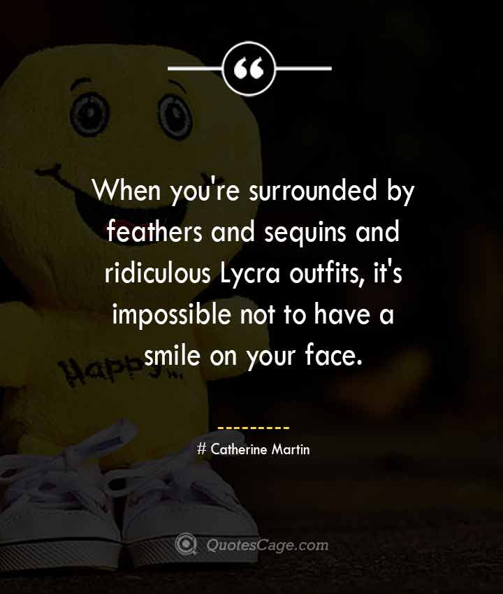 Catherine Martin quotes about Smile