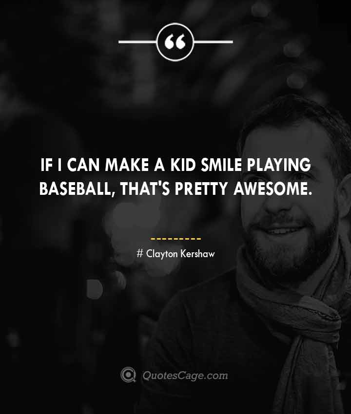 Clayton Kershaw quotes about Smile