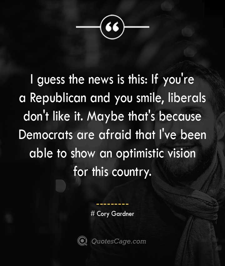 Cory Gardner quotes about Smile