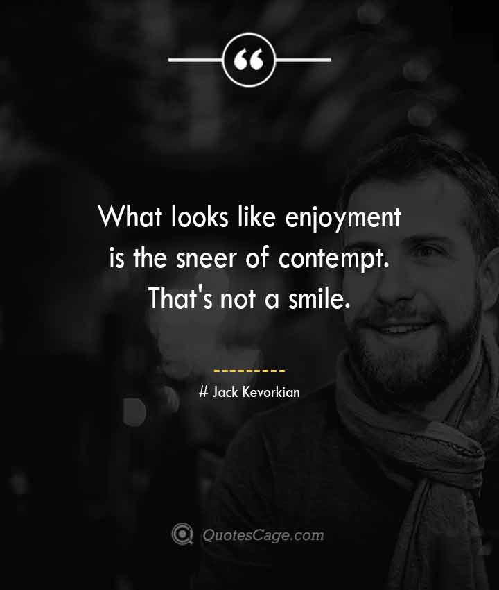 Jack Kevorkian quotes about Smile 1