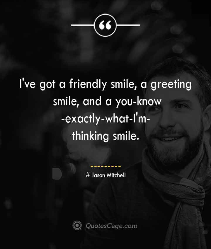 Jason Mitchell quotes about Smile