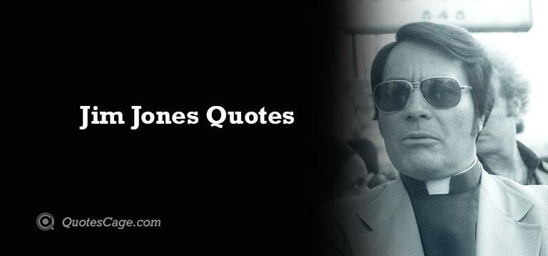 Jim Jones Quotes