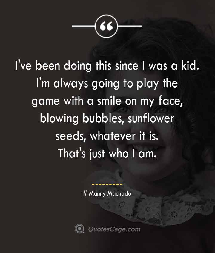 Manny Machado quotes about Smile