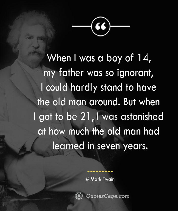 Mark Twain When I was a boy of 14