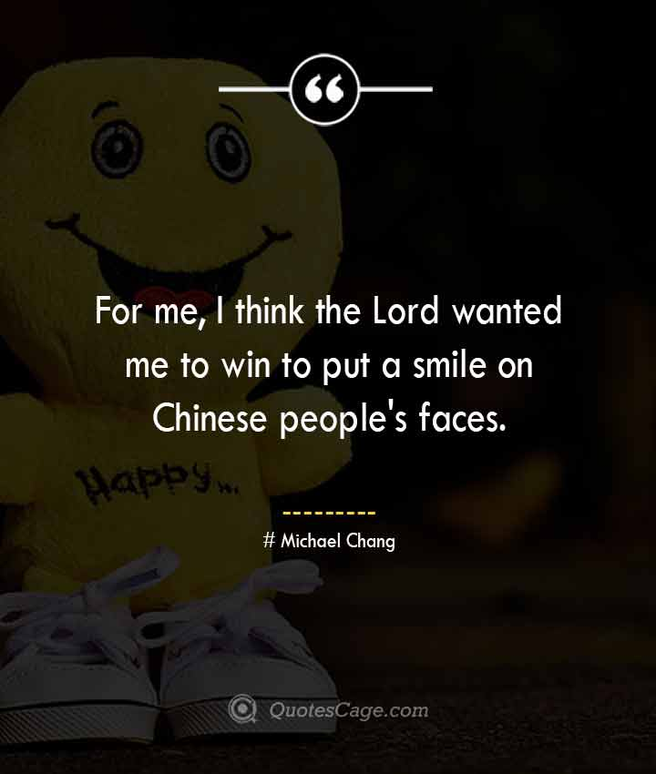 Michael Chang quotes about Smile