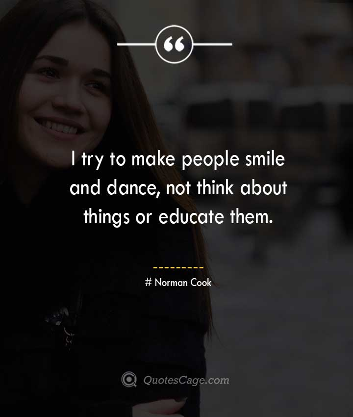 Norman Cook quotes about Smile 1