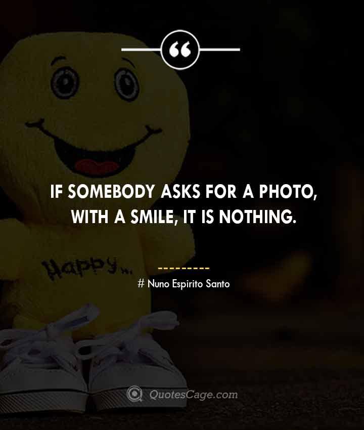 Nuno Espirito Santo quotes about Smile