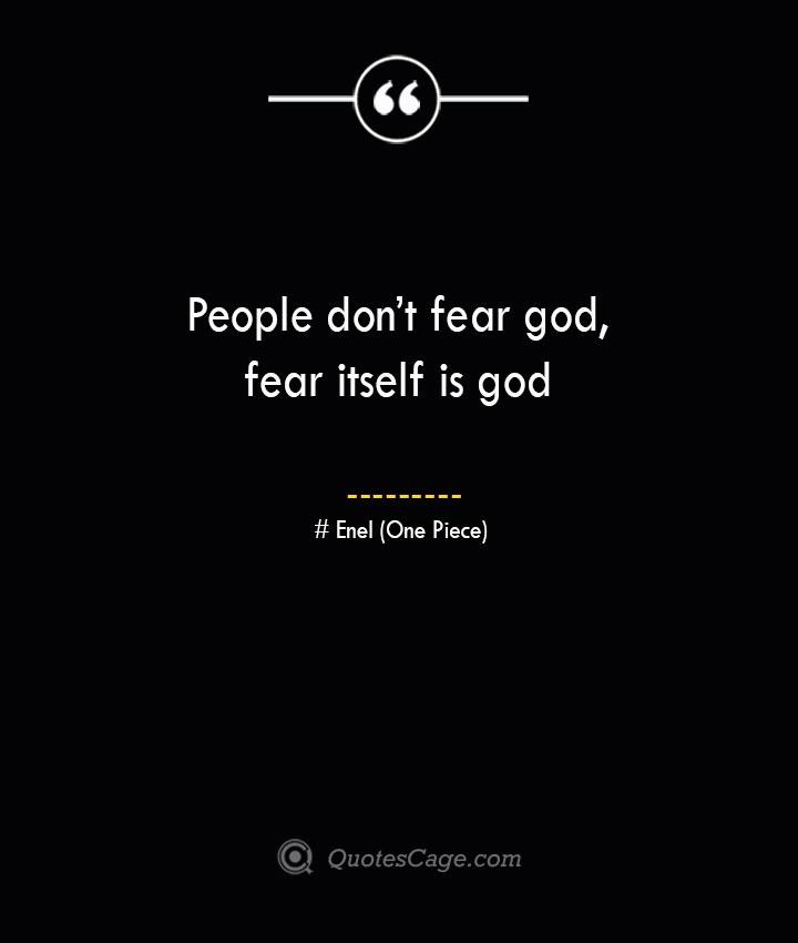 People dont fear god fear itself is god