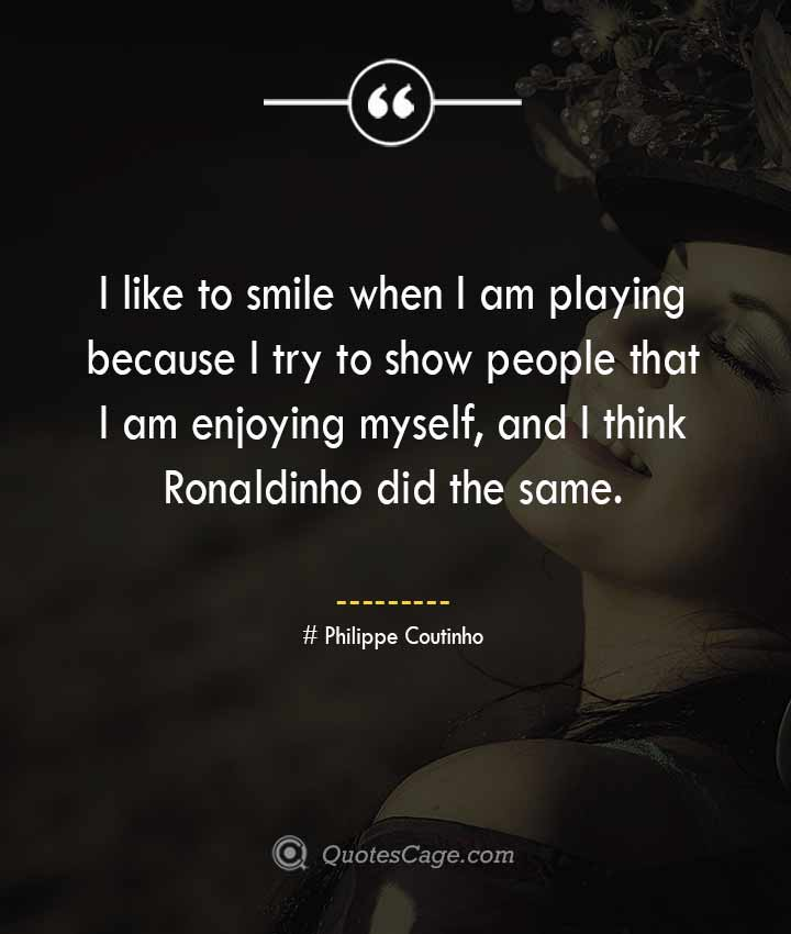 Philippe Coutinho quotes about Smile