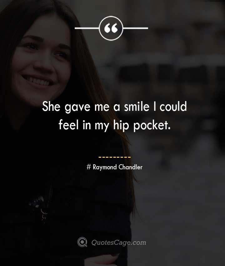 Raymond Chandler quotes about Smile