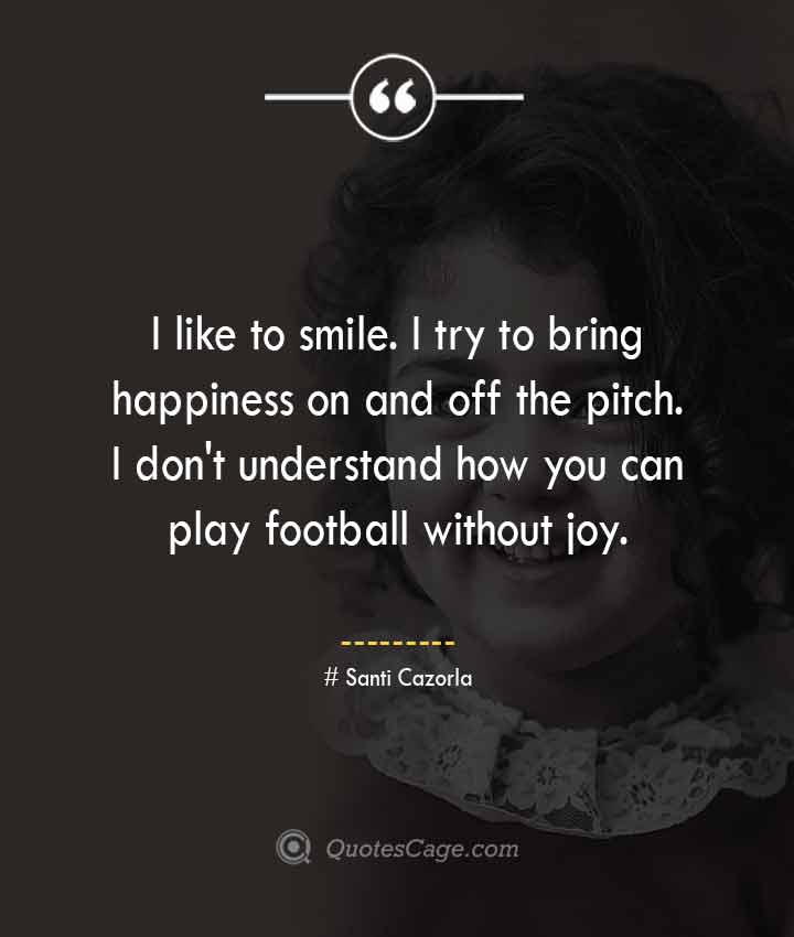 Santi Cazorla quotes about Smile