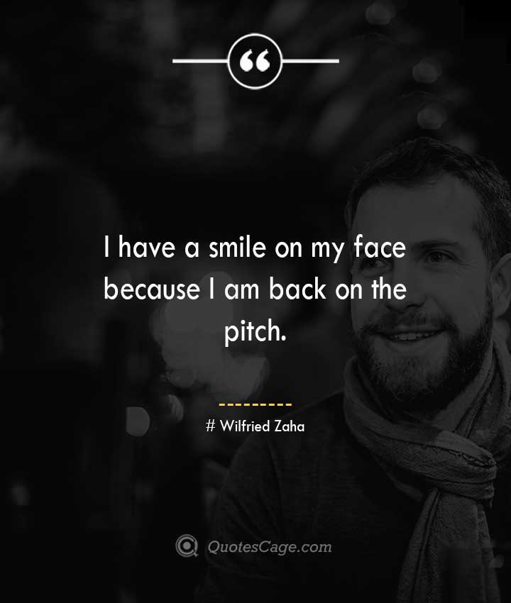 Wilfried Zaha quotes about Smile 1