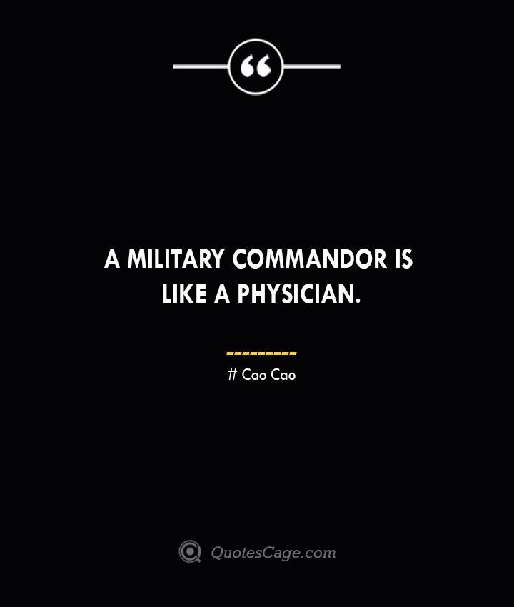 A military commandor is like a physician. Cao Cao