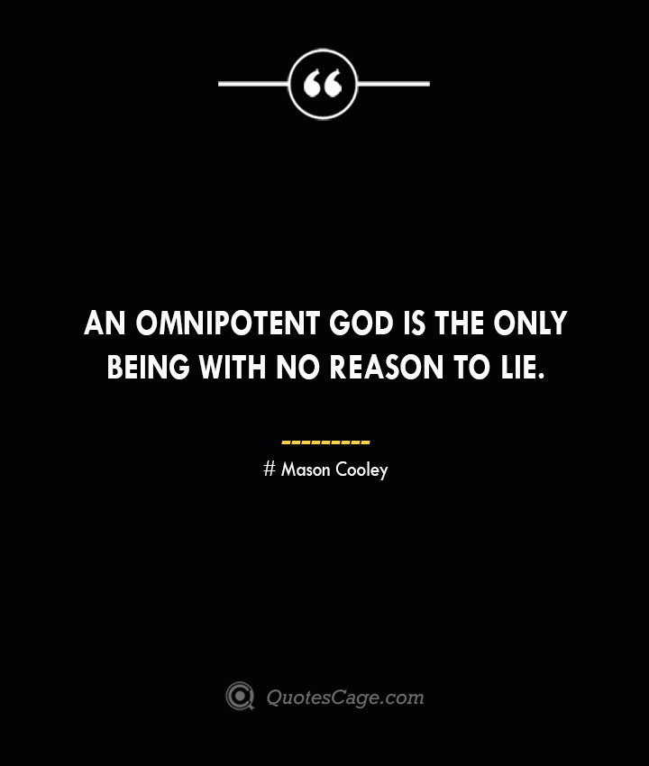 An omnipotent God is the only being with no reason to lie. Mason Cooley