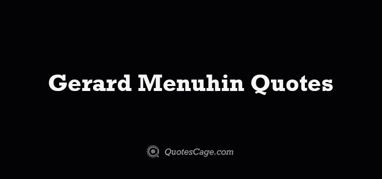 Gerard Menuhin Quotes