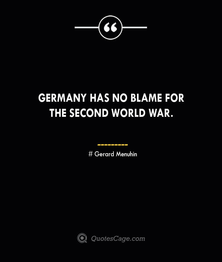 Germany has no blame for the Second World War. Gerard Menuhin