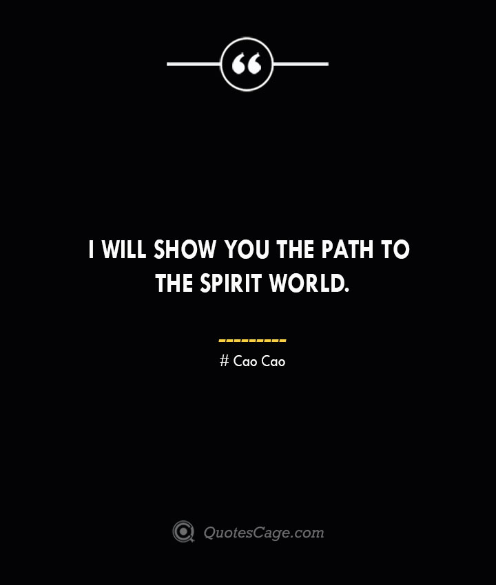 I will show you the path to the spirit world. Cao Cao