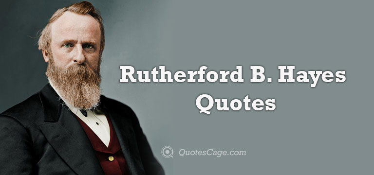 Rutherford B. Hayes Quotes