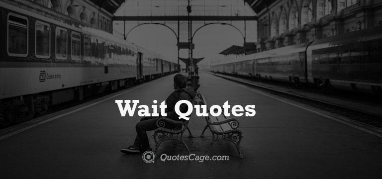 Wait Quotes