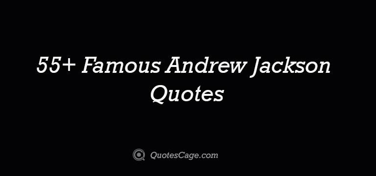 55+ Famous Andrew Jackson Quotes