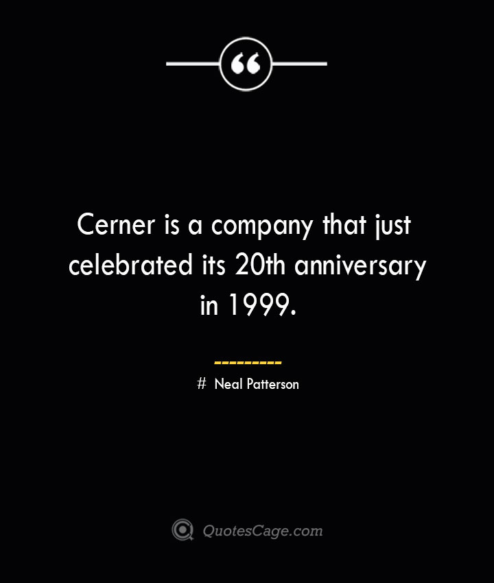 Cerner is a company that just celebrated its 20th anniversary in 1999.— Neal Patterson