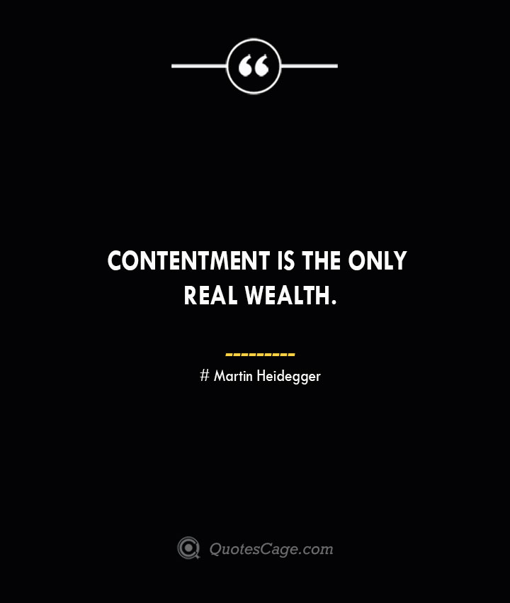 Contentment is the only real wealth.— Alfred Nobel