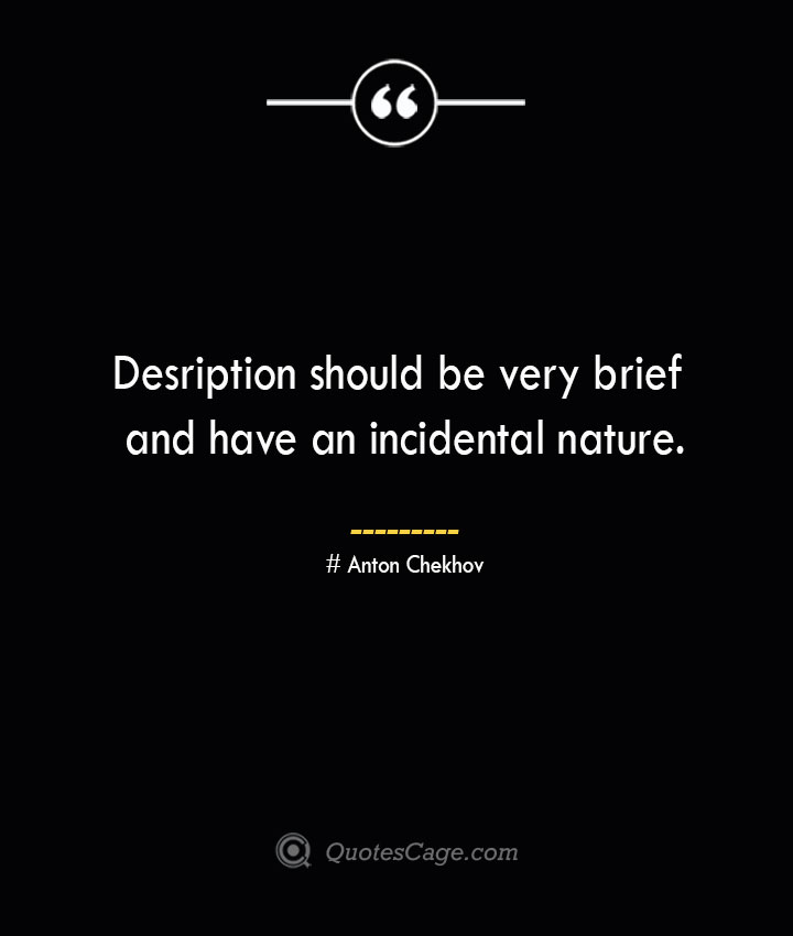 Desription should be very brief and have an incidental nature.— Anton Chekhov