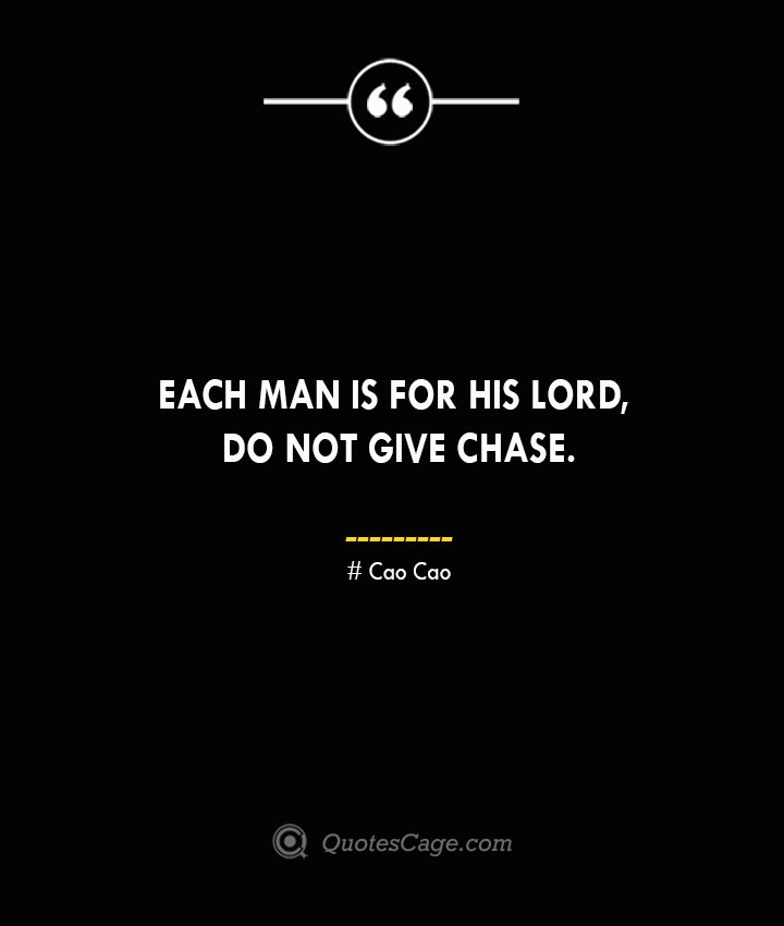 Each man is for his lord do not give chase. Cao Cao