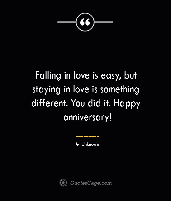 Falling in love is easy but staying in love is something different. You did it. Happy anniversary— Unknown