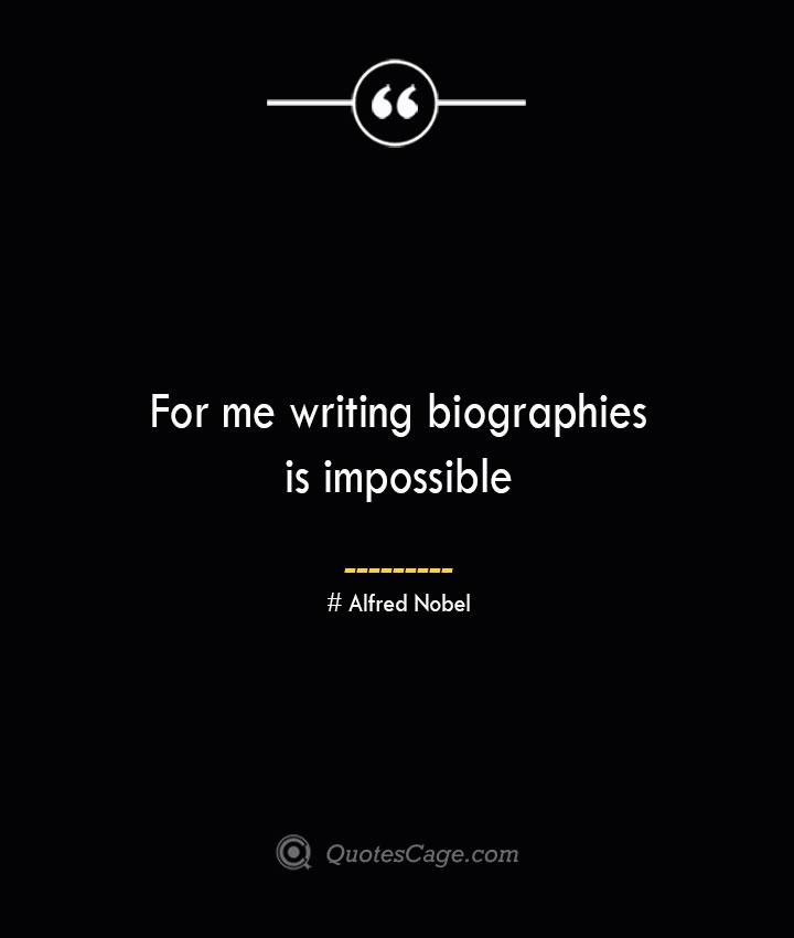 For me writing biographies is impossible— Alfred Nobel 1