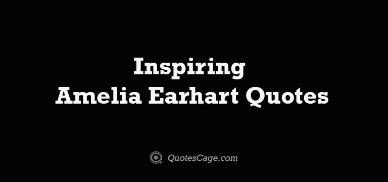 Inspiring Amelia Earhart Quotes