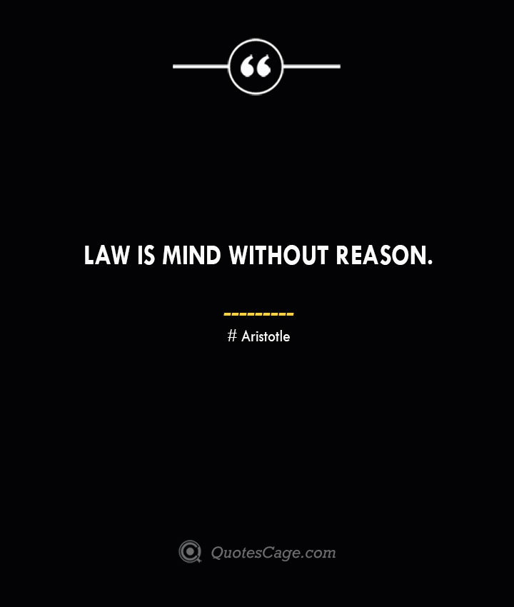 Law is mind without reason. Aristotle