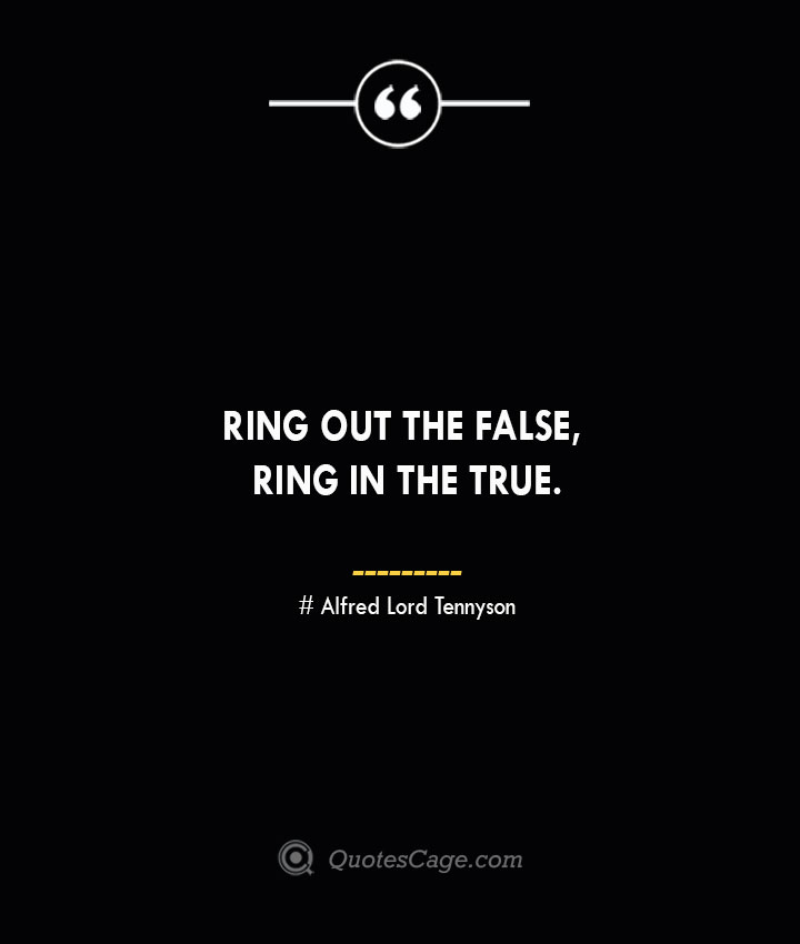Ring out the false ring in the true.— Alfred Lord Tennyson